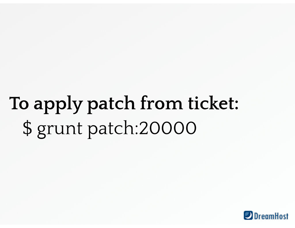 To apply patch from ticket: $ grunt patch:20000
