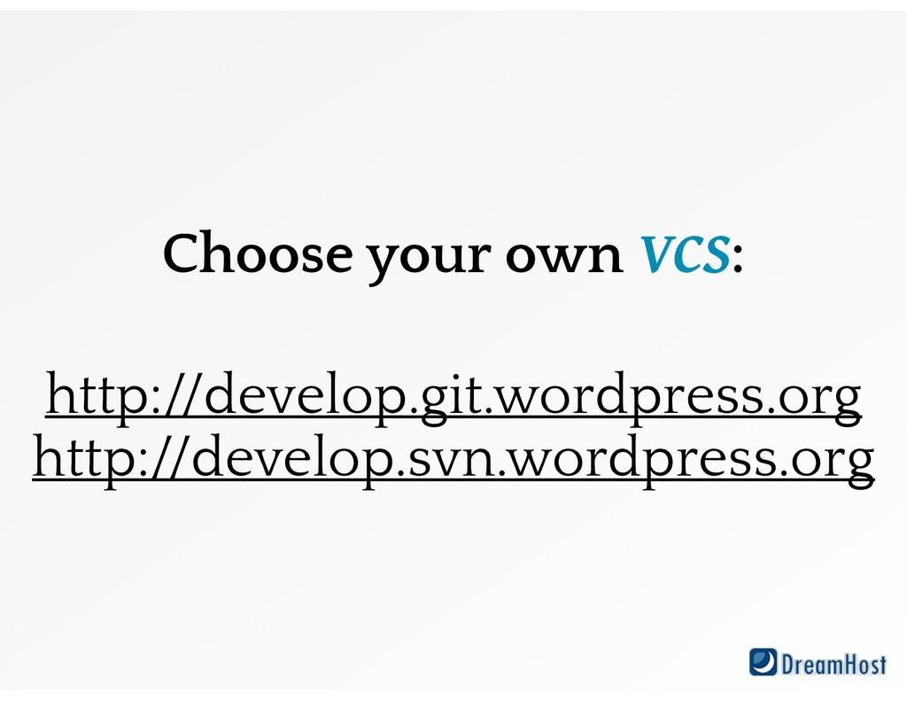 Choose your own VCS: ! http://develop.git.wordp...