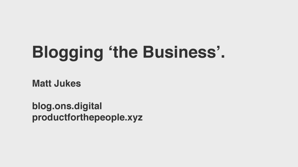 Blogging 'the Business'. Matt Jukes blog.ons.di...