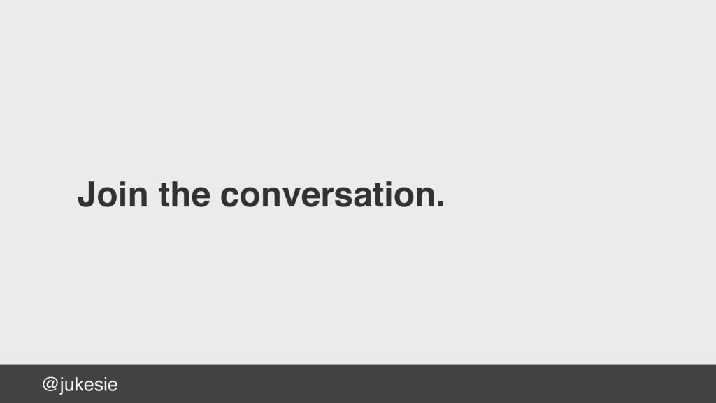 @jukesie Join the conversation.