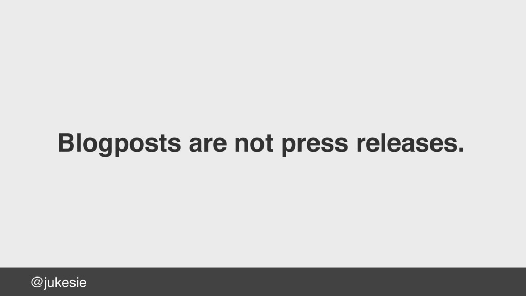 @jukesie Blogposts are not press releases.