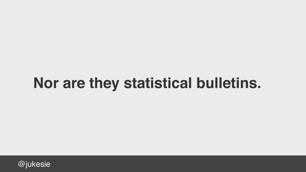 @jukesie Nor are they statistical bulletins.