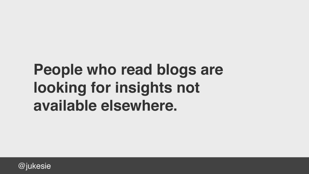 @jukesie People who read blogs are looking for ...