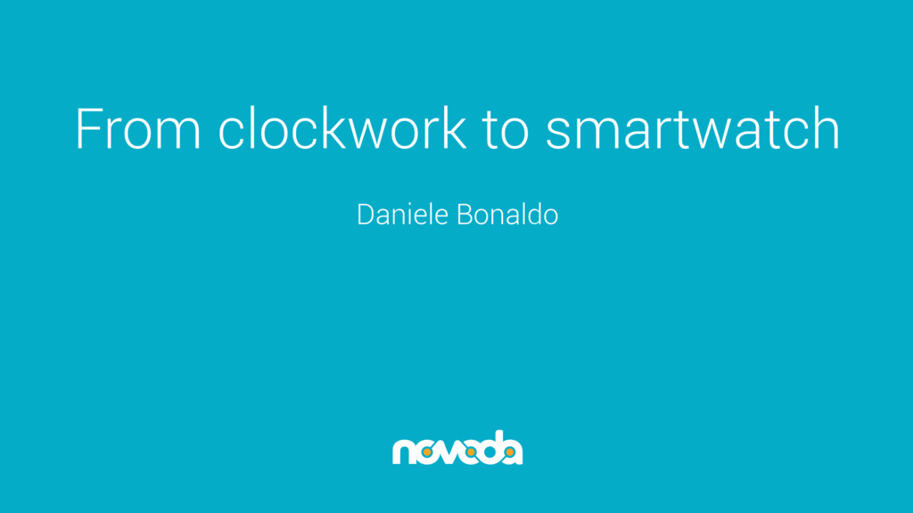 From clockwork to smartwatch Daniele Bonaldo