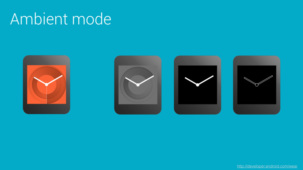 Ambient mode http://developer.android.com/wear