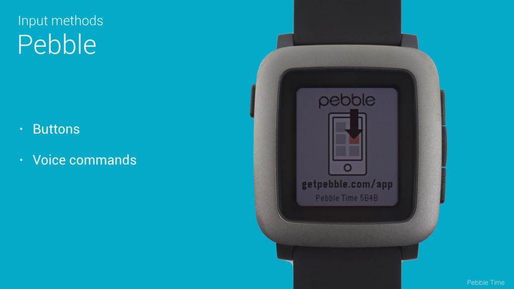 Pebble • Buttons • Voice commands Input methods...