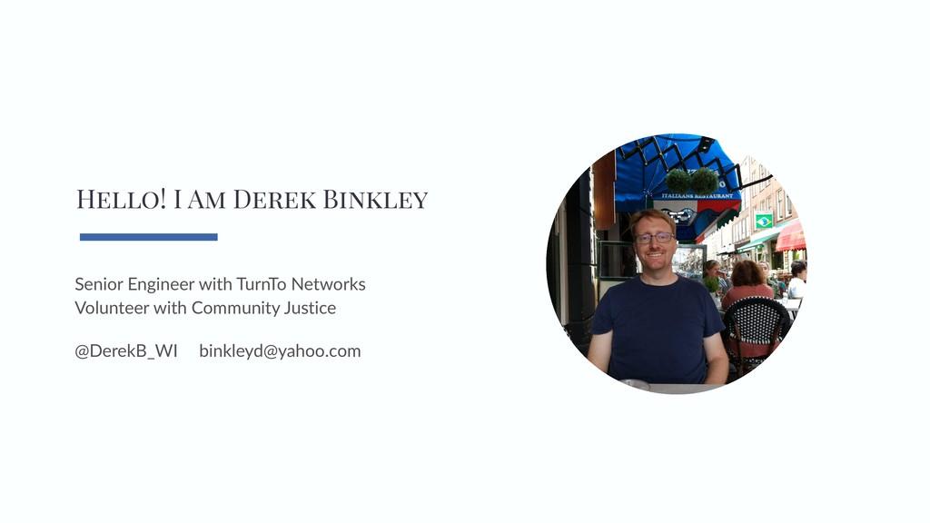 Hello! I Am Derek Binkley Senior Engineer with ...