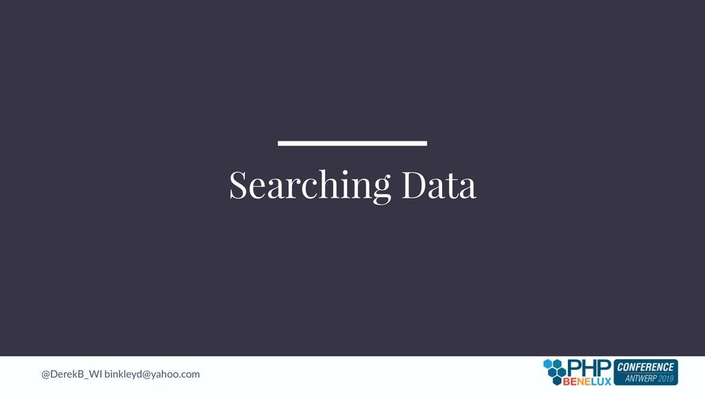 @DerekB_WI binkleyd@yahoo.com Searching Data