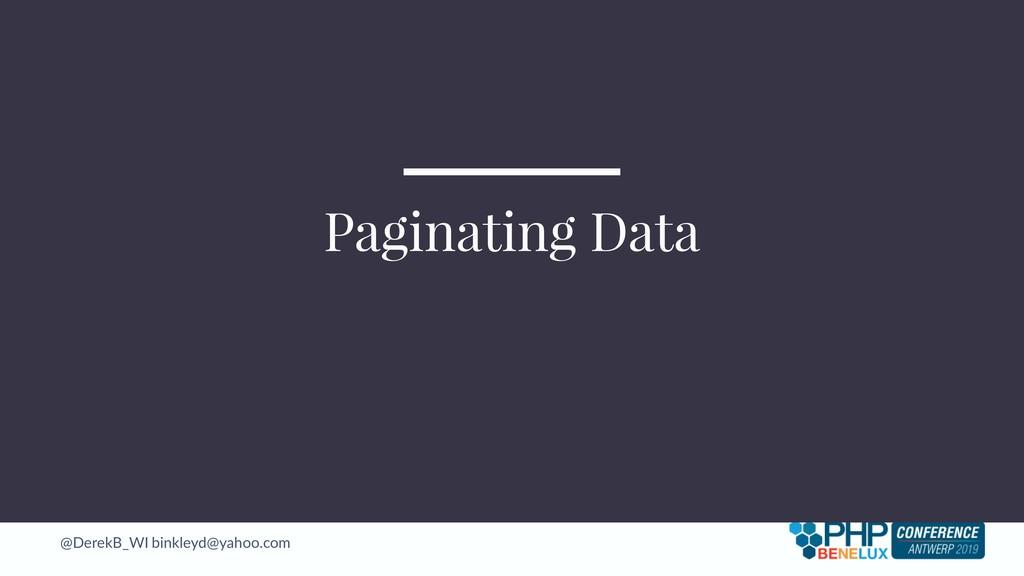 @DerekB_WI binkleyd@yahoo.com Paginating Data