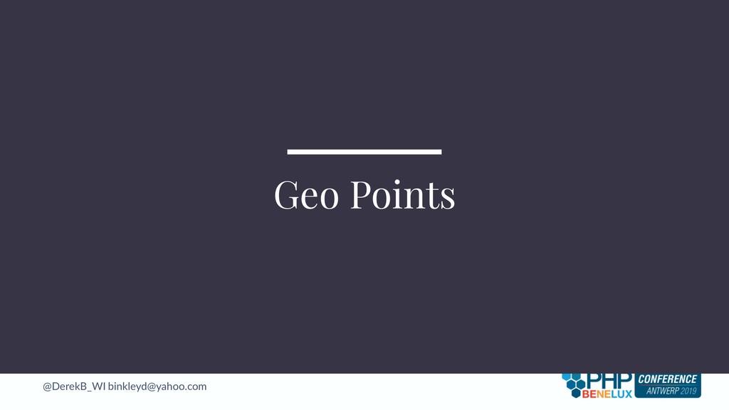 @DerekB_WI binkleyd@yahoo.com Geo Points