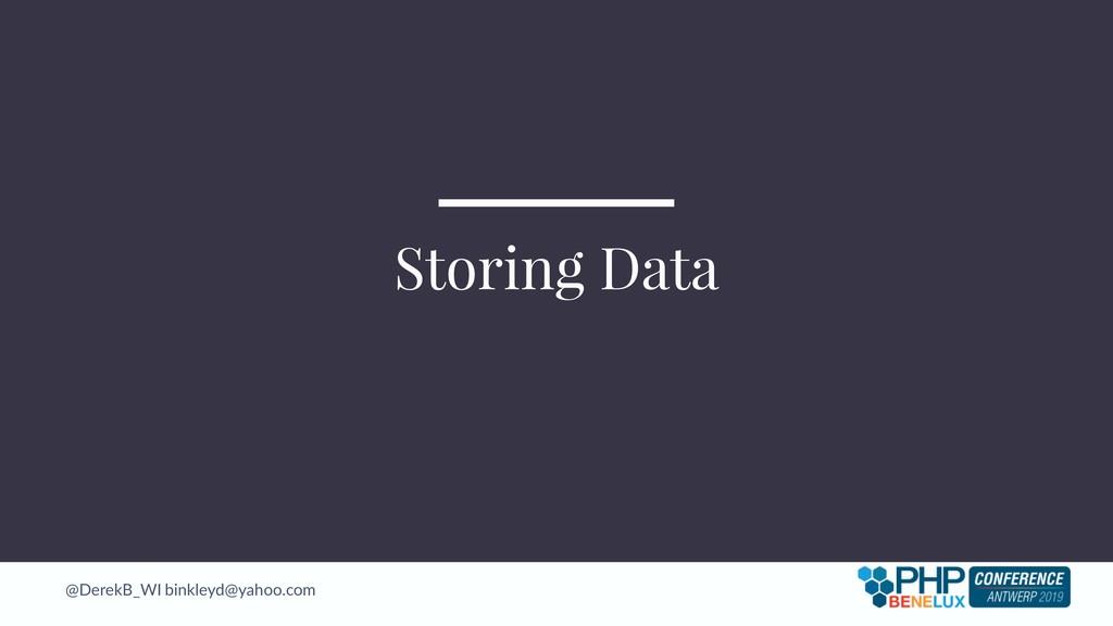 @DerekB_WI binkleyd@yahoo.com Storing Data