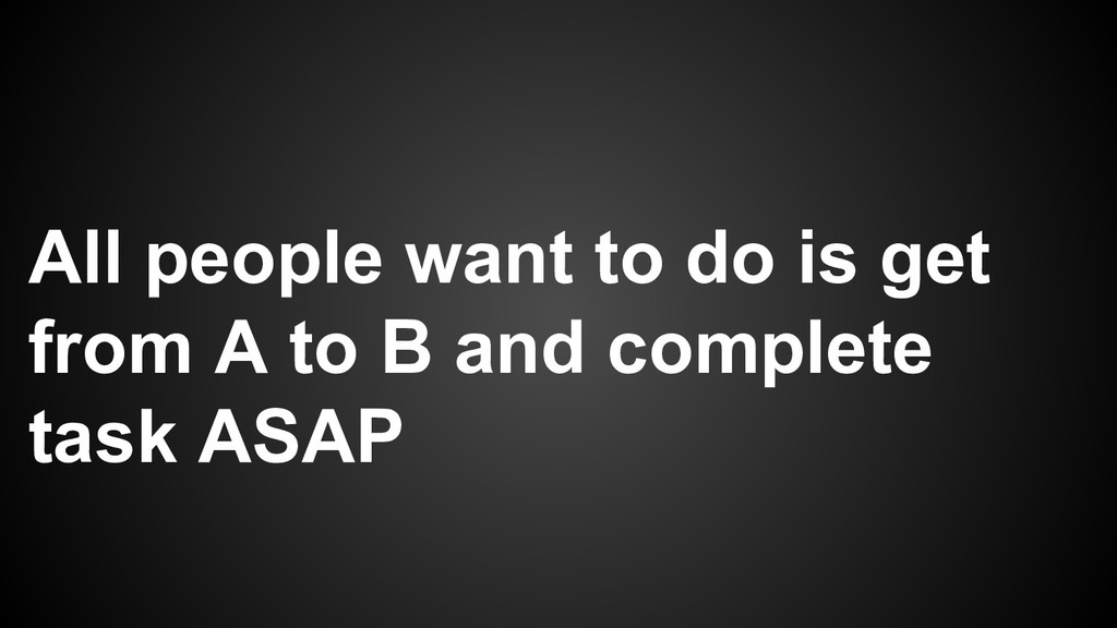 All people want to do is get from A to B and co...
