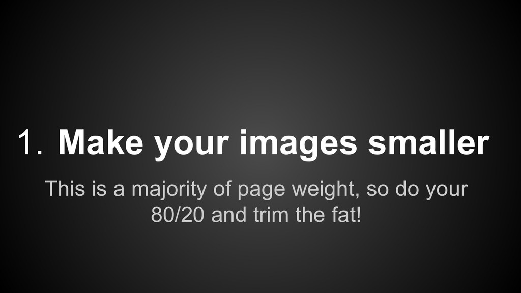 This is a majority of page weight, so do your 8...
