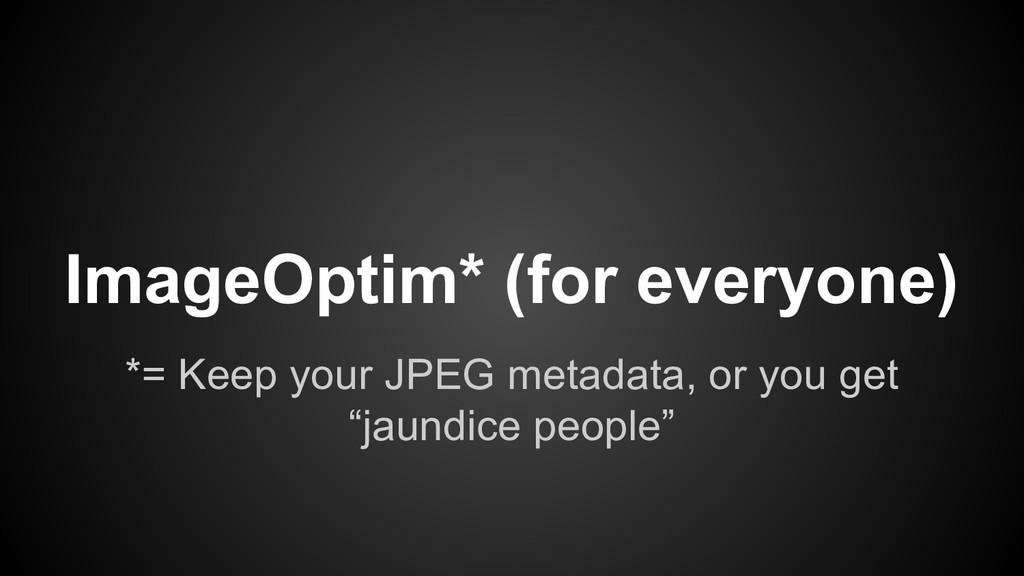 """*= Keep your JPEG metadata, or you get """"jaundic..."""