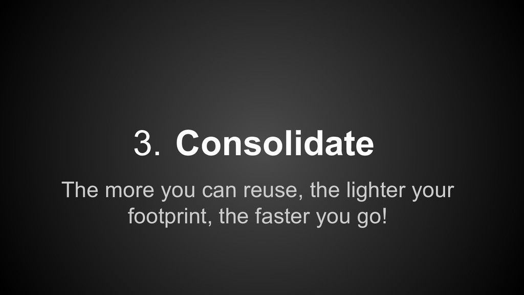 The more you can reuse, the lighter your footpr...