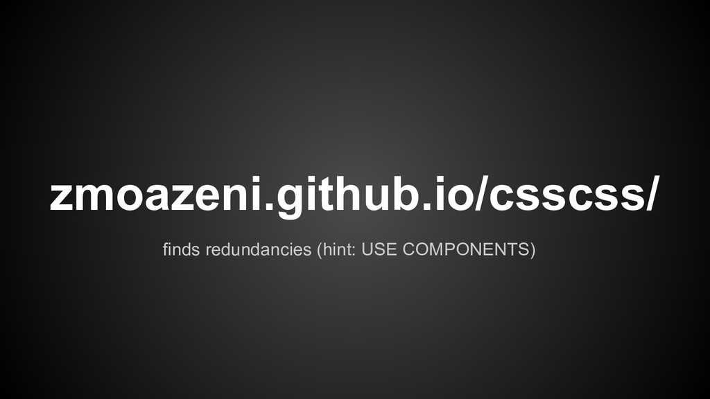 finds redundancies (hint: USE COMPONENTS) zmoaz...