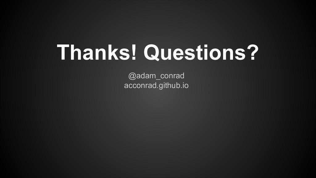 @adam_conrad acconrad.github.io Thanks! Questio...