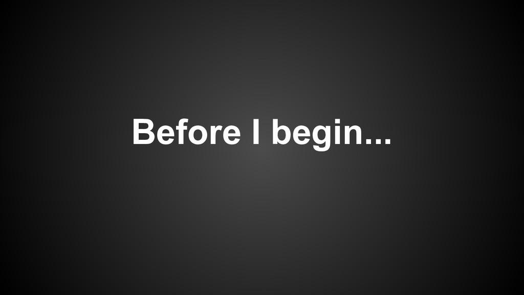 Before I begin...