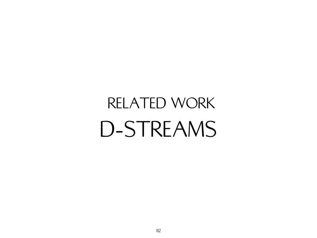 D-STREAMS RELATED WORK 112