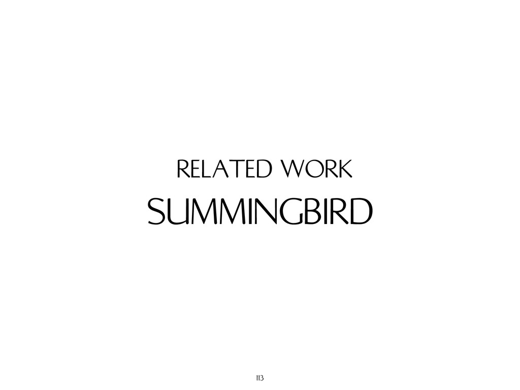 SUMMINGBIRD RELATED WORK 113