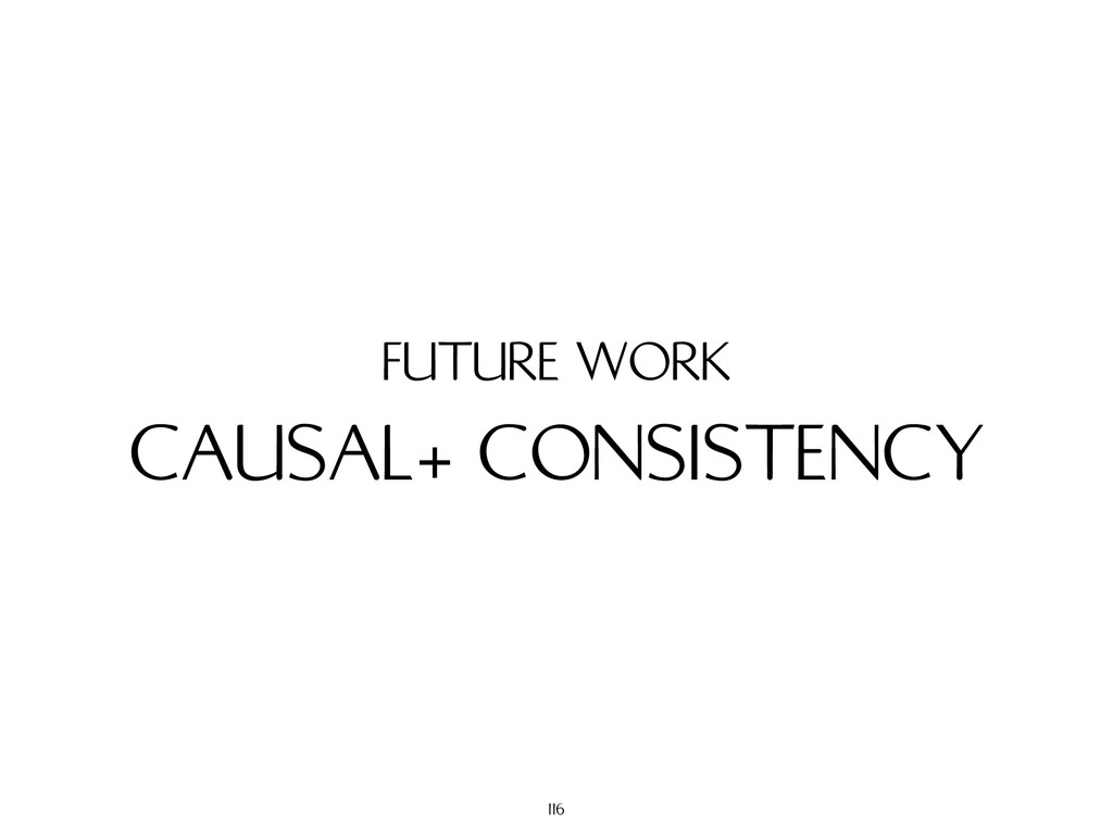 CAUSAL+ CONSISTENCY FUTURE WORK 116
