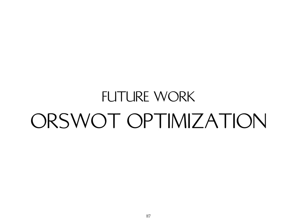 ORSWOT OPTIMIZATION FUTURE WORK 117