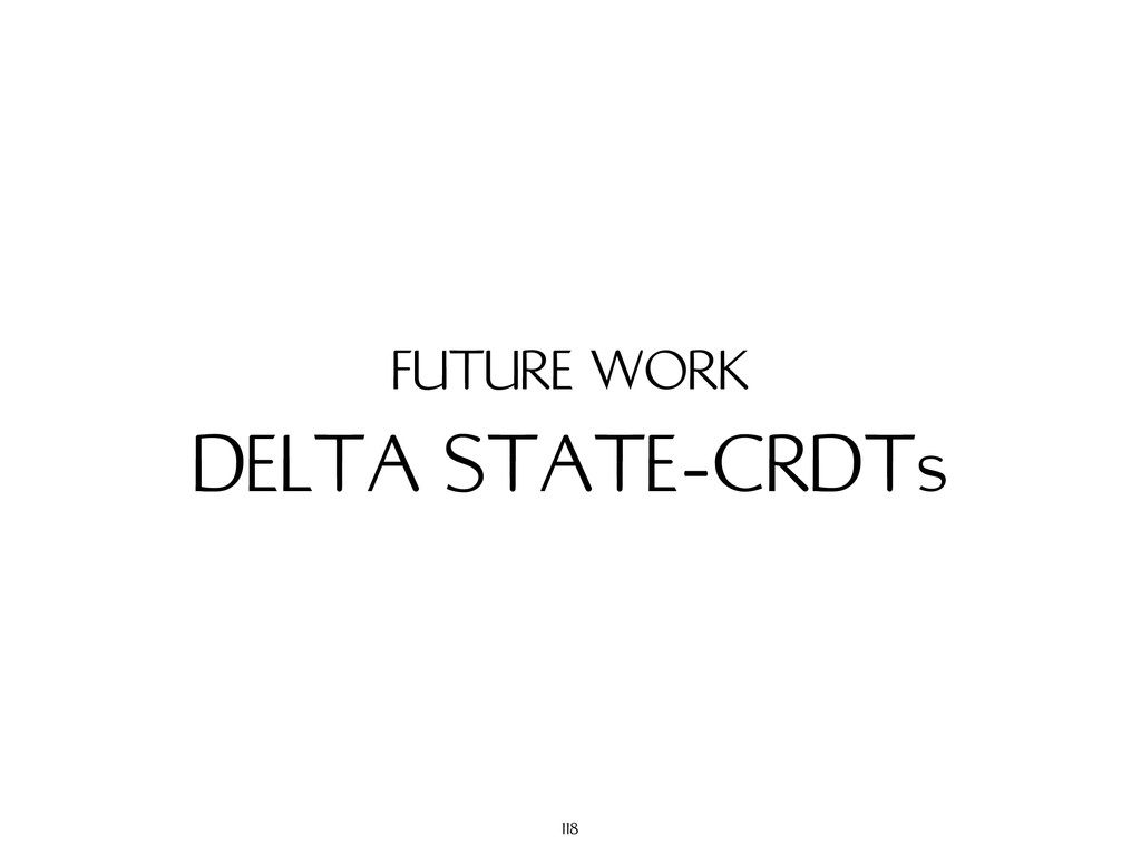 DELTA STATE-CRDTs FUTURE WORK 118