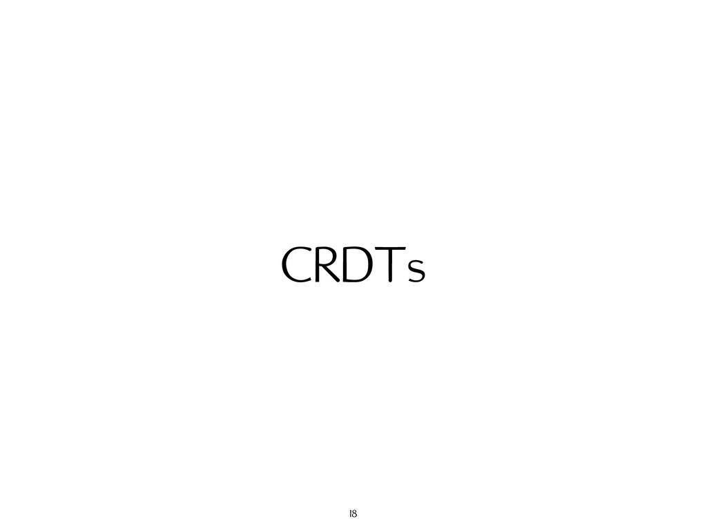 CRDTs 18