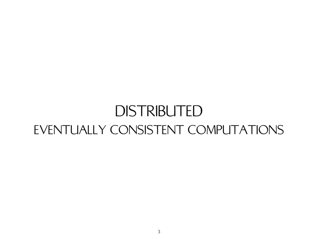 EVENTUALLY CONSISTENT COMPUTATIONS DISTRIBUTED 3