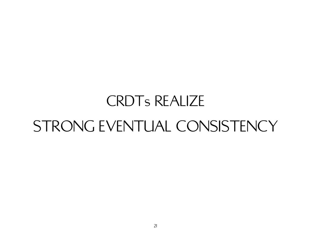STRONG EVENTUAL CONSISTENCY CRDTs REALIZE 21