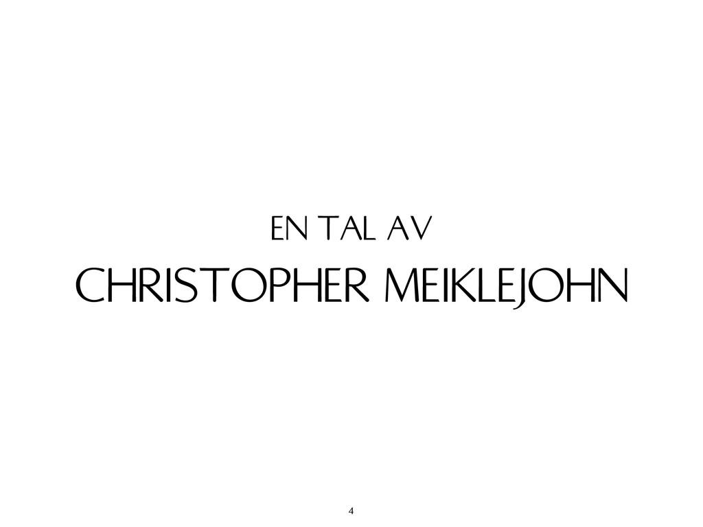 CHRISTOPHER MEIKLEJOHN EN TAL AV 4