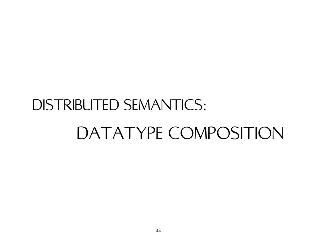 DISTRIBUTED SEMANTICS: DATATYPE COMPOSITION 44
