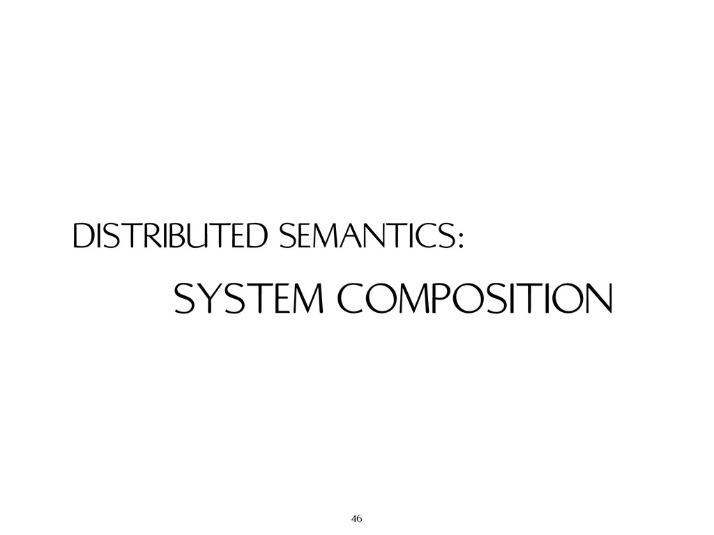 DISTRIBUTED SEMANTICS: SYSTEM COMPOSITION 46