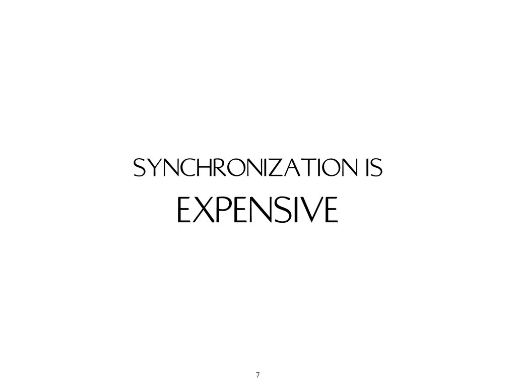 EXPENSIVE SYNCHRONIZATION IS 7