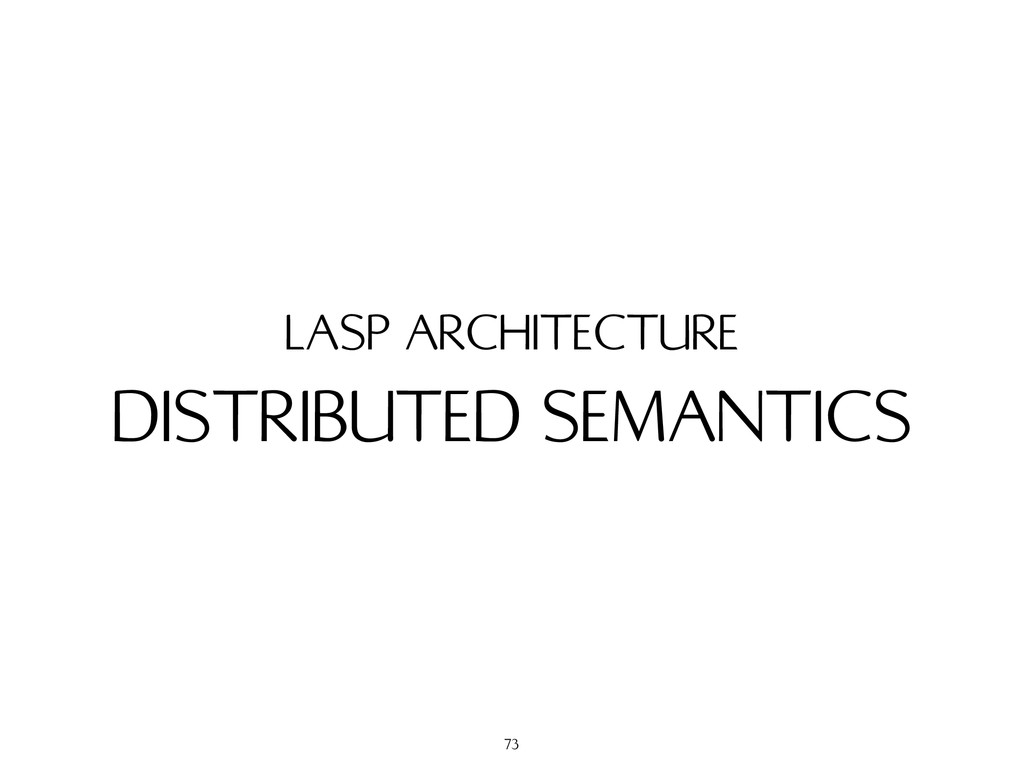 DISTRIBUTED SEMANTICS LASP ARCHITECTURE 73