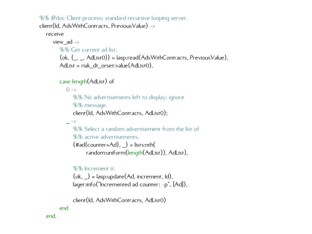 %% @doc Client process; standard recursive loop...