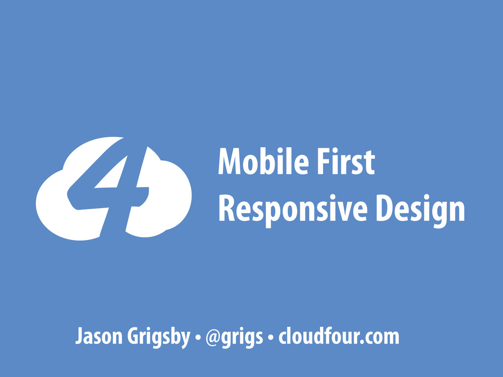 Mobile First Responsive Design Jason Grigsby • ...