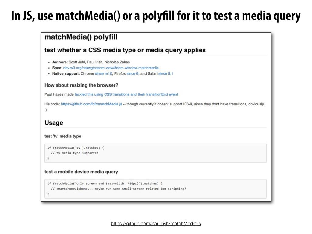 https://github.com/paulirish/matchMedia.js In J...