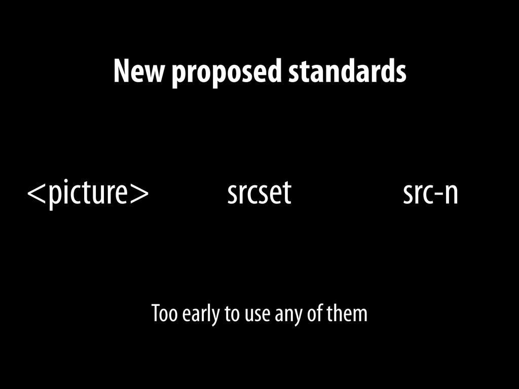 New proposed standards <picture> srcset src-n T...