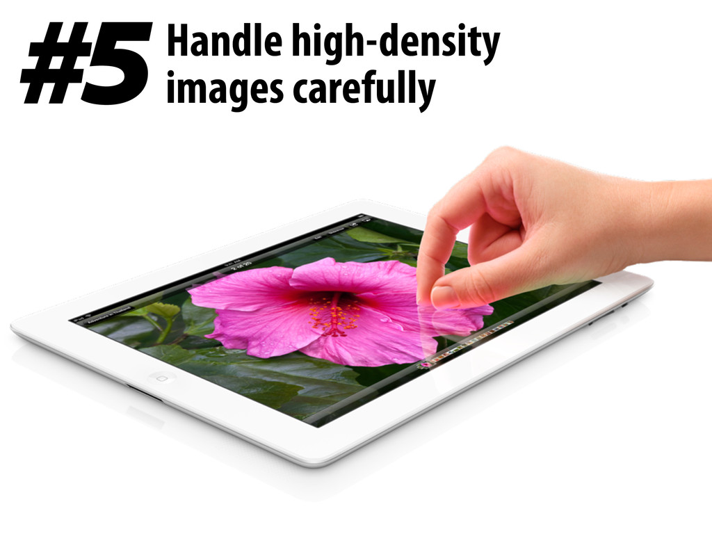 #5 Handle high-density images carefully