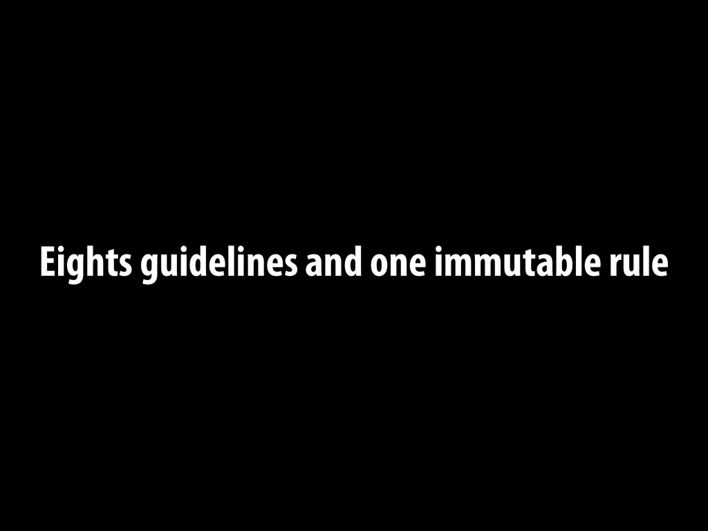 Eights guidelines and one immutable rule