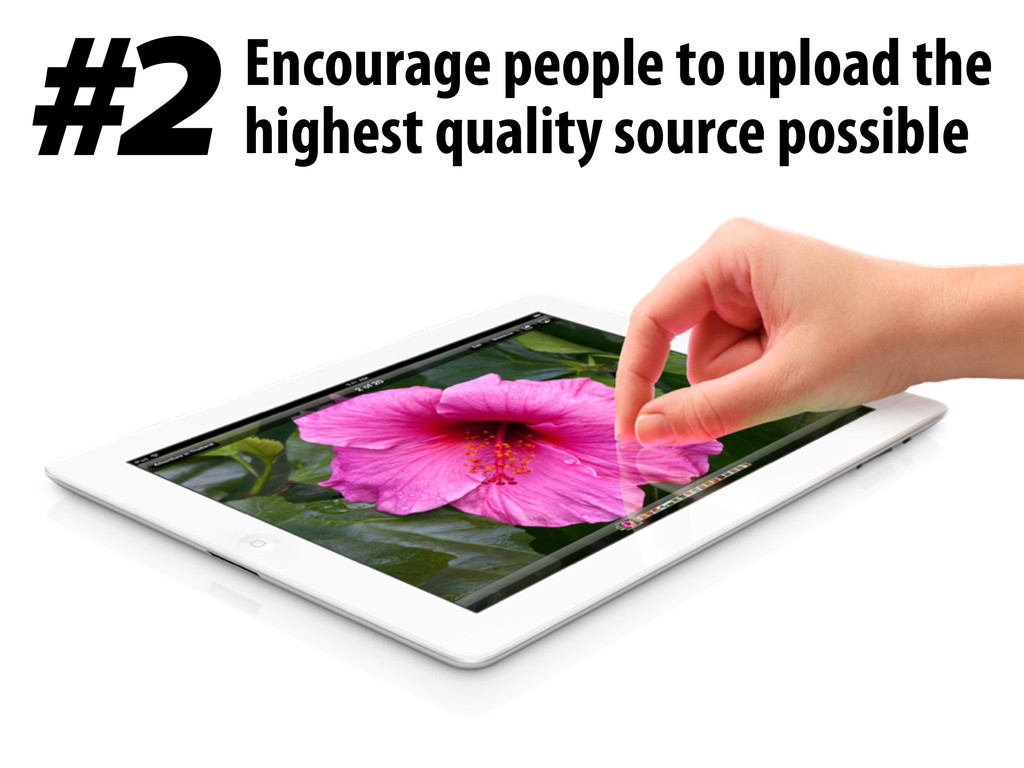 #2 Encourage people to upload the highest quali...