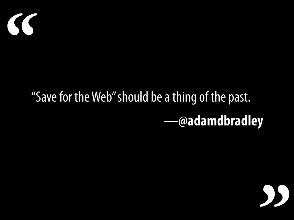 """Save for the Web"" should be a thing of the pas..."