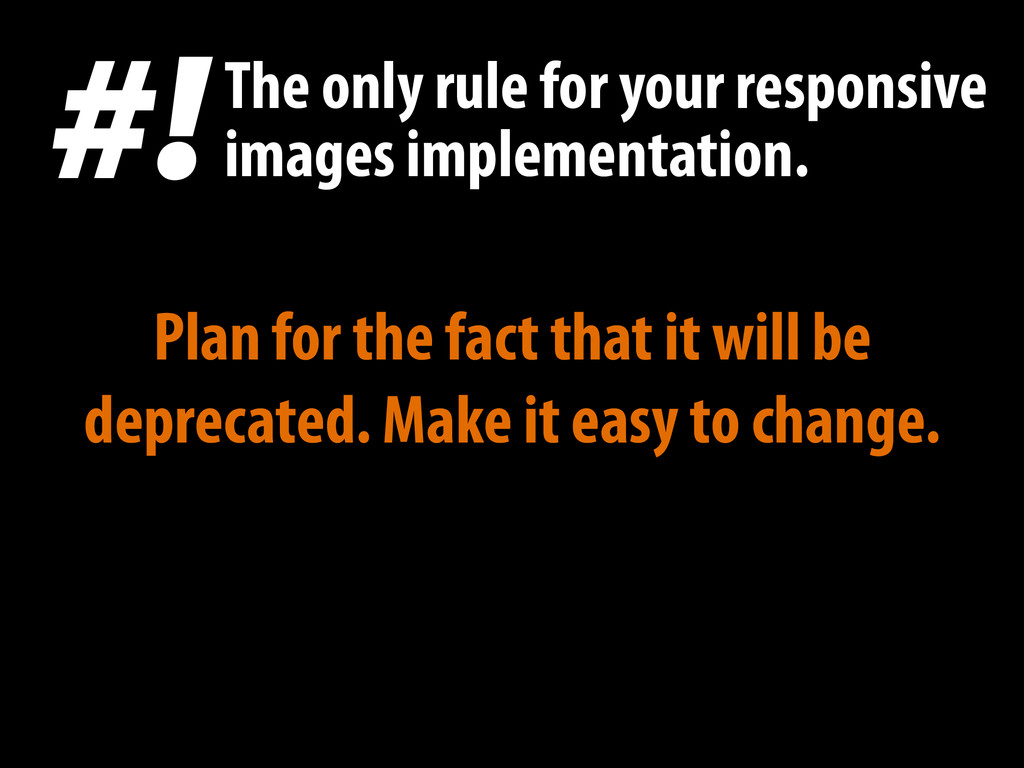 Plan for the fact that it will be deprecated. M...
