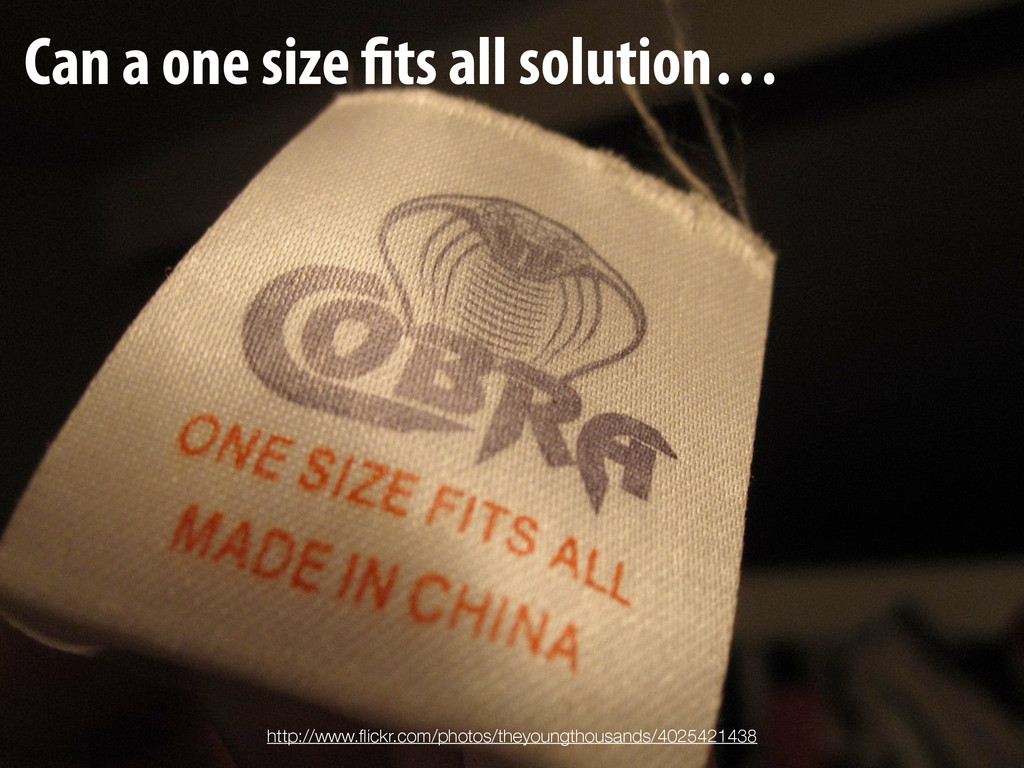 Can a one size fits all solution… http://www.fli...