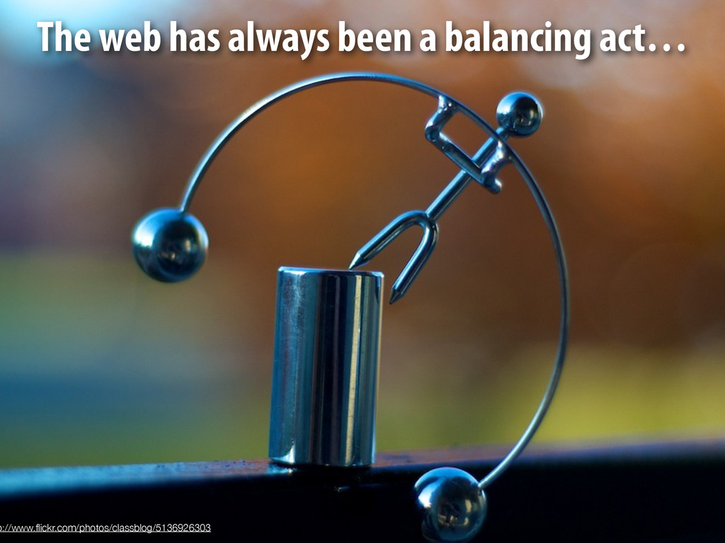 The web has always been a balancing act… p://ww...