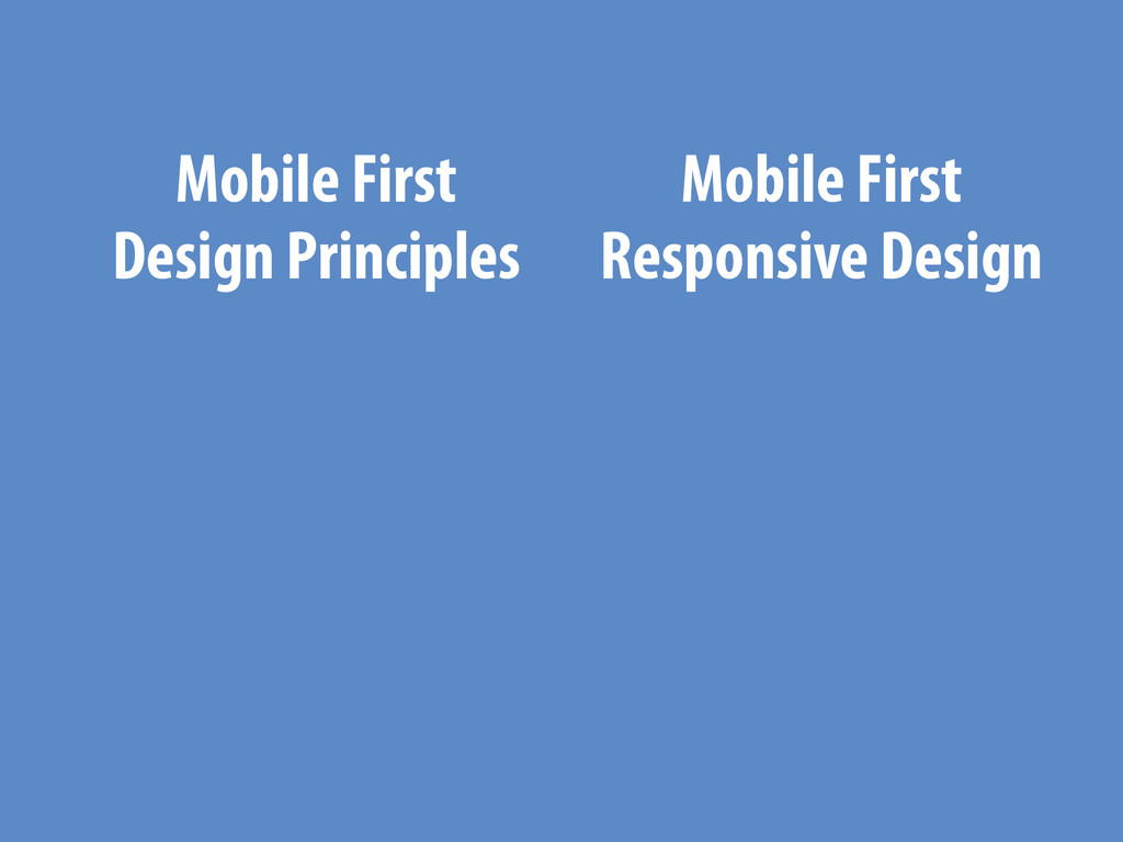 Mobile First Design Principles Mobile First Res...