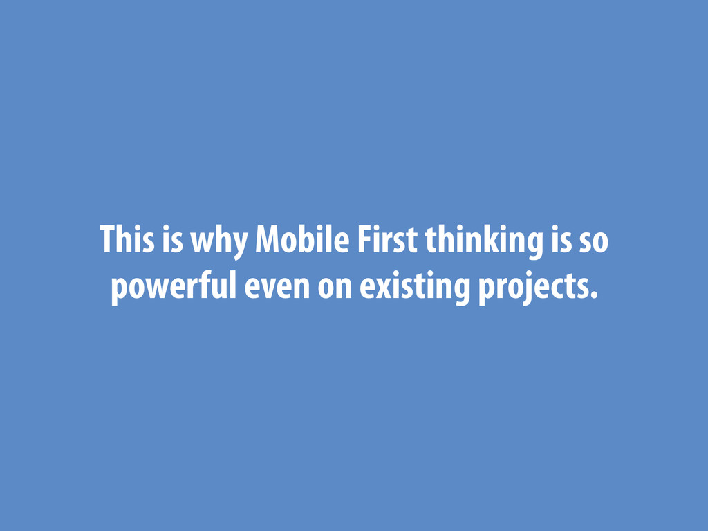 This is why Mobile First thinking is so powerfu...