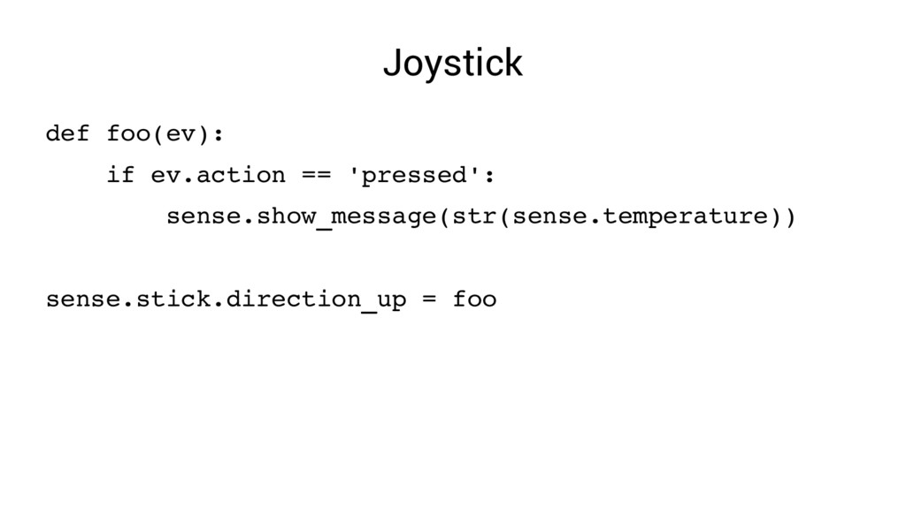 Joystick def foo(ev): if ev.action == 'pressed'...