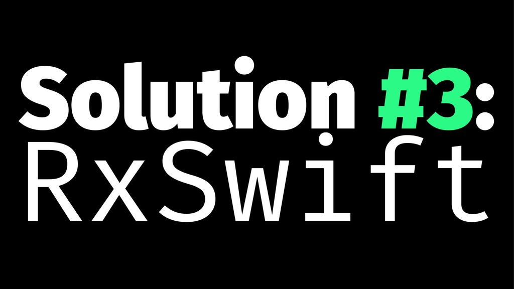 Solution #3: RxSwift